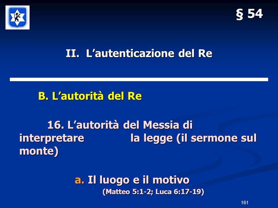 II. Lautenticazione del Re B. Lautorità del Re B. Lautorità del Re 16. Lautorità del Messia di interpretarela legge (il sermone sul monte) a. Il luogo