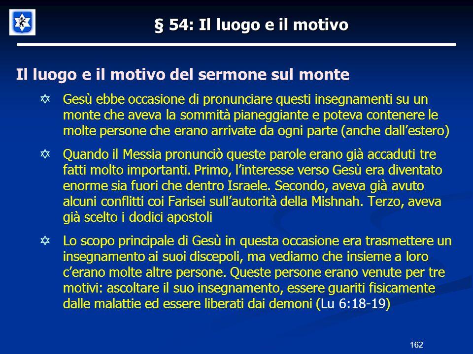 § 54: Il luogo e il motivo Il luogo e il motivo del sermone sul monte Gesù ebbe occasione di pronunciare questi insegnamenti su un monte che aveva la
