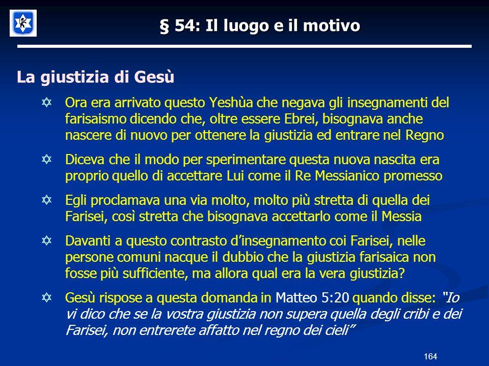 § 54: Il luogo e il motivo La giustizia di Gesù Ora era arrivato questo Yeshùa che negava gli insegnamenti del farisaismo dicendo che, oltre essere Eb