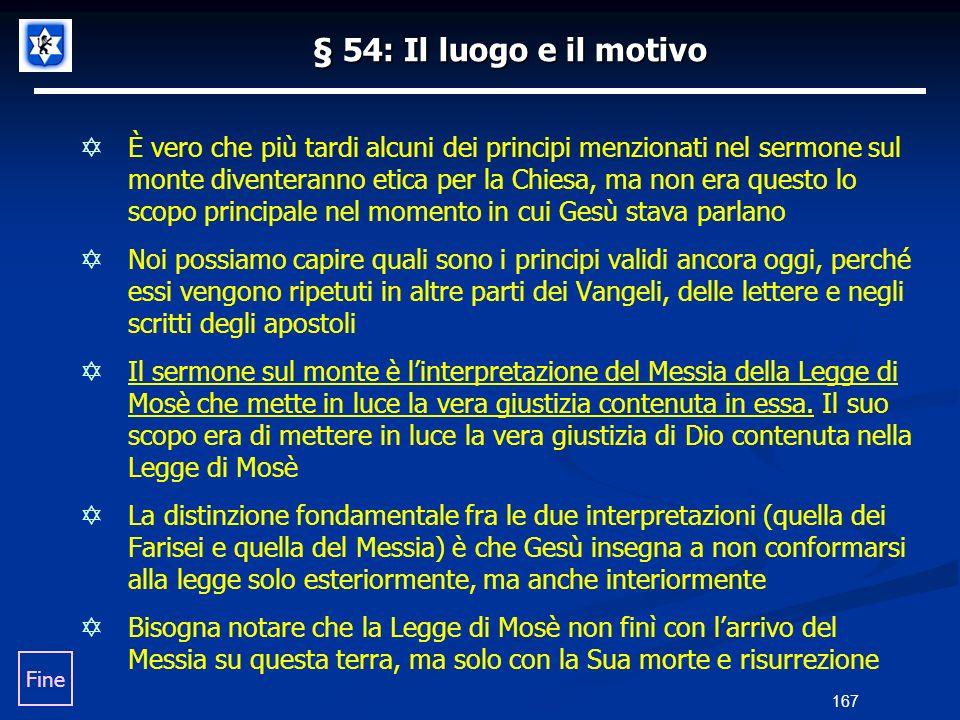 § 54: Il luogo e il motivo È vero che più tardi alcuni dei principi menzionati nel sermone sul monte diventeranno etica per la Chiesa, ma non era ques