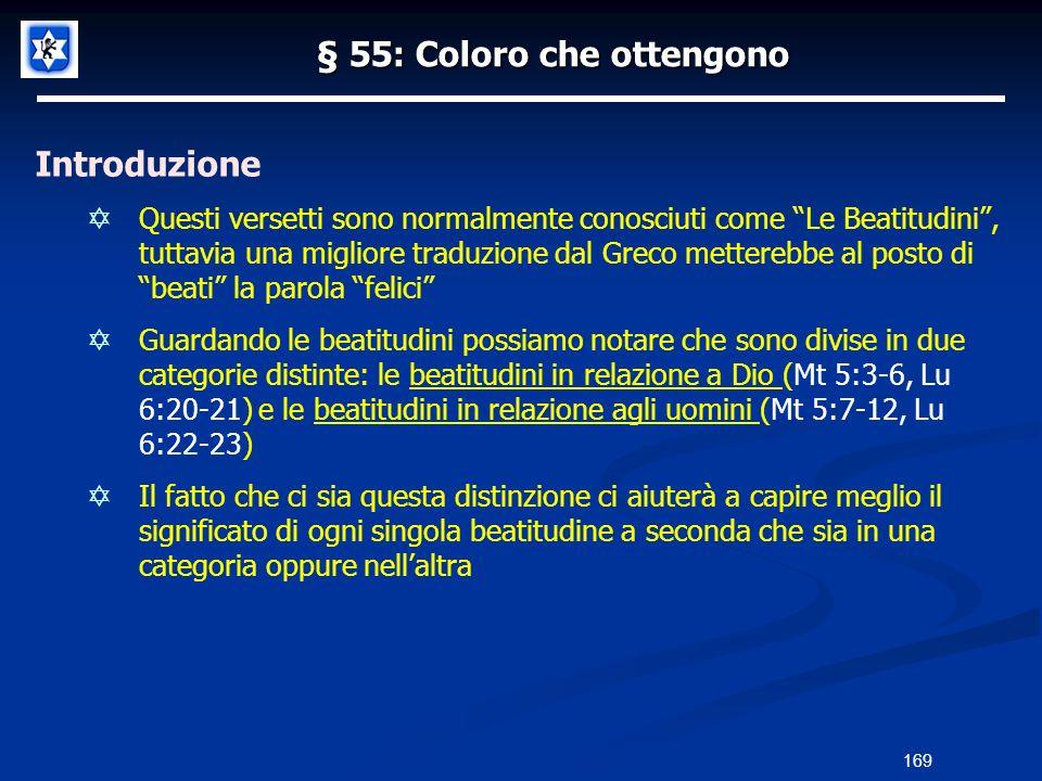 § 55: Coloro che ottengono Introduzione Questi versetti sono normalmente conosciuti come Le Beatitudini, tuttavia una migliore traduzione dal Greco me