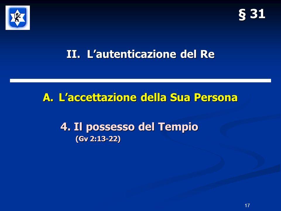 II. Lautenticazione del Re A.Laccettazione della Sua Persona 4. Il possesso del Tempio 4. Il possesso del Tempio (Gv 2:13-22) § 31 17
