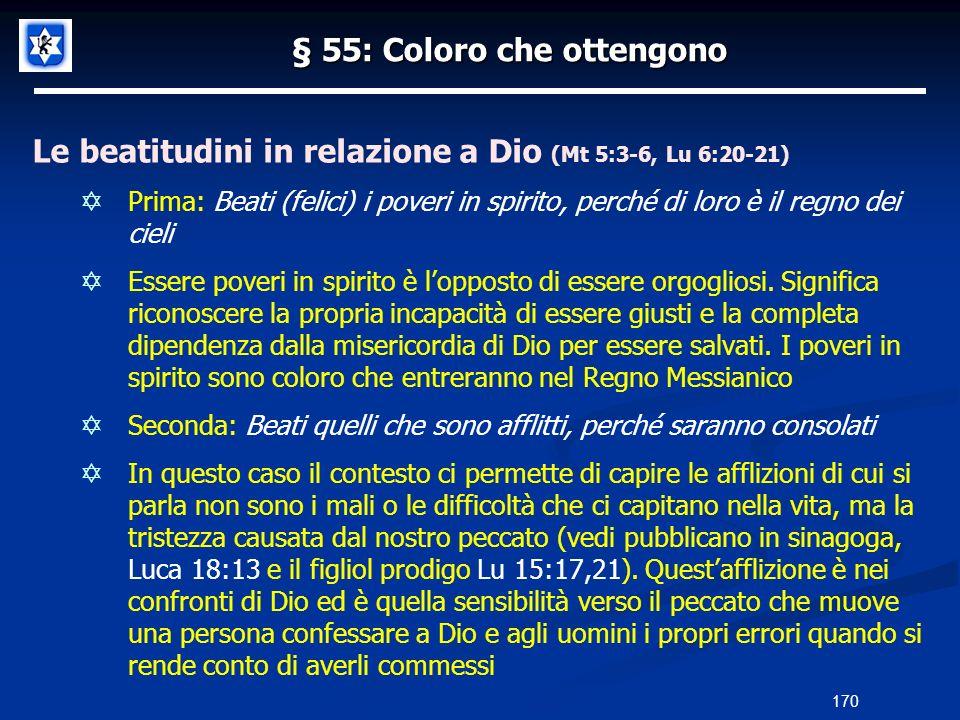 § 55: Coloro che ottengono Le beatitudini in relazione a Dio (Mt 5:3-6, Lu 6:20-21) Prima: Beati (felici) i poveri in spirito, perché di loro è il reg