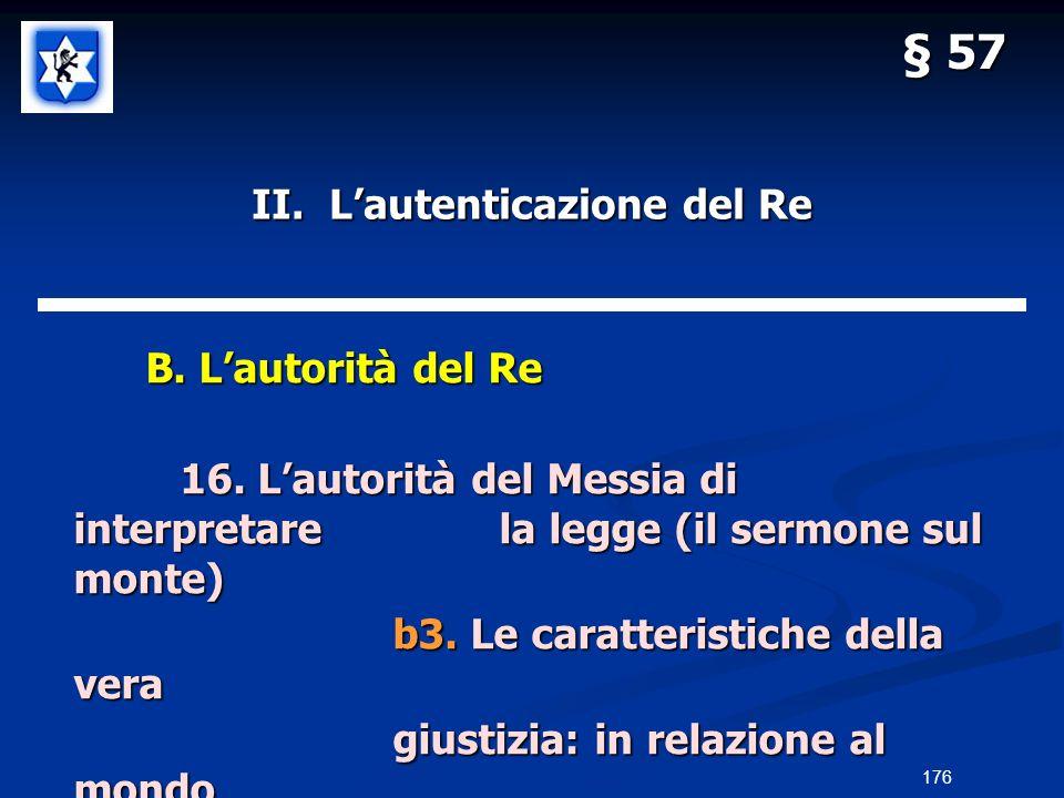 II. Lautenticazione del Re B. Lautorità del Re B. Lautorità del Re 16. Lautorità del Messia di interpretarela legge (il sermone sul monte) b3. Le cara