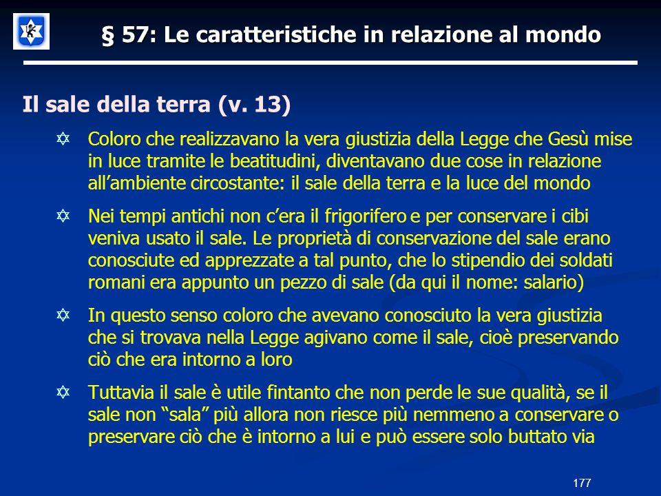 § 57: Le caratteristiche in relazione al mondo Il sale della terra (v. 13) Coloro che realizzavano la vera giustizia della Legge che Gesù mise in luce