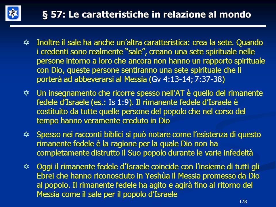 § 57: Le caratteristiche in relazione al mondo Inoltre il sale ha anche unaltra caratteristica: crea la sete. Quando i credenti sono realmente sale, c