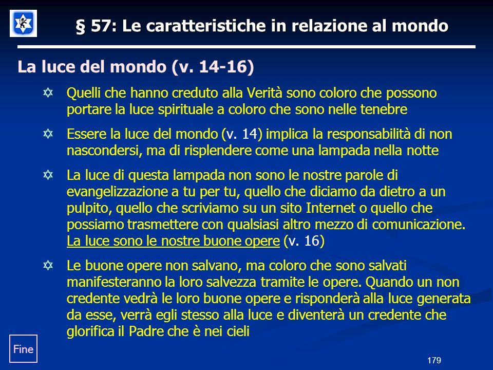 § 57: Le caratteristiche in relazione al mondo La luce del mondo (v. 14-16) Quelli che hanno creduto alla Verità sono coloro che possono portare la lu