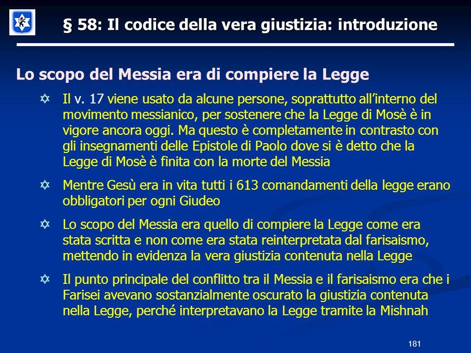 § 58: Il codice della vera giustizia: introduzione Lo scopo del Messia era di compiere la Legge Il v. 17 viene usato da alcune persone, soprattutto al