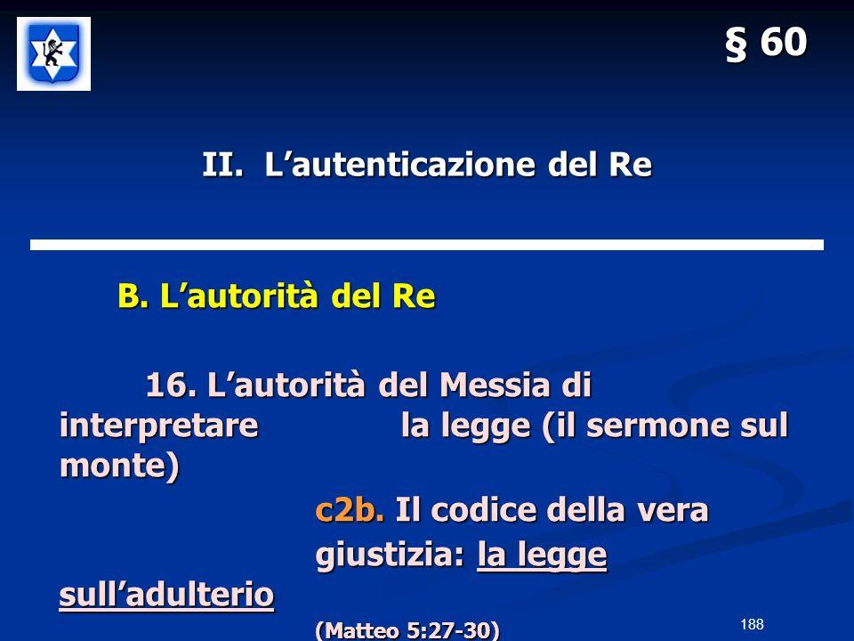 II. Lautenticazione del Re B. Lautorità del Re B. Lautorità del Re 16. Lautorità del Messia di interpretarela legge (il sermone sul monte) c2b. Il cod