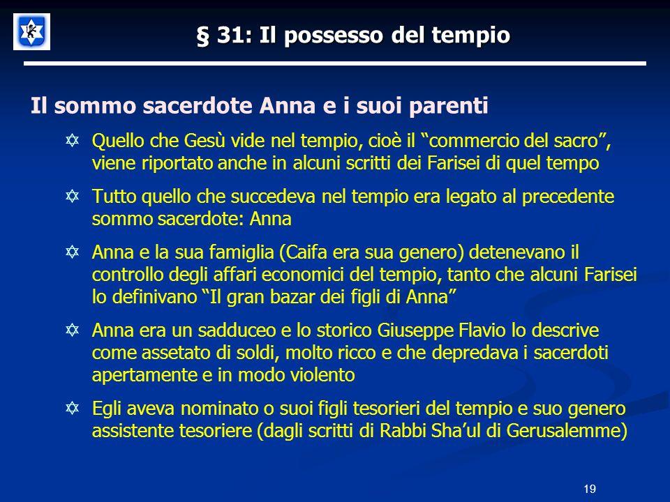 § 31: Il possesso del tempio Il sommo sacerdote Anna e i suoi parenti Quello che Gesù vide nel tempio, cioè il commercio del sacro, viene riportato an