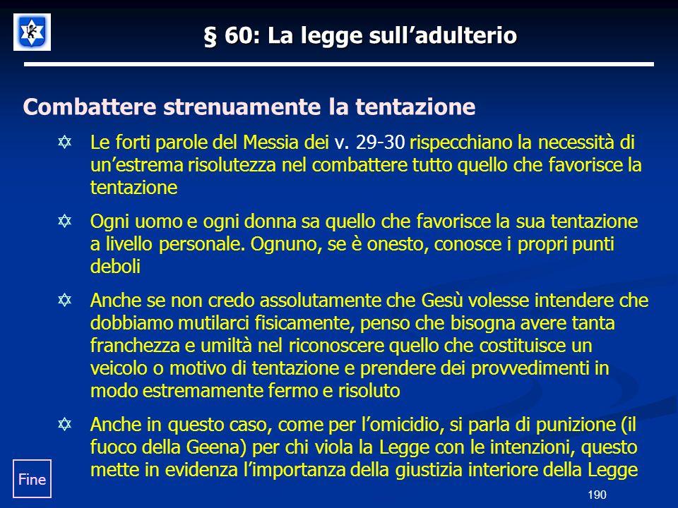 § 60: La legge sulladulterio Combattere strenuamente la tentazione Le forti parole del Messia dei v. 29-30 rispecchiano la necessità di unestrema riso