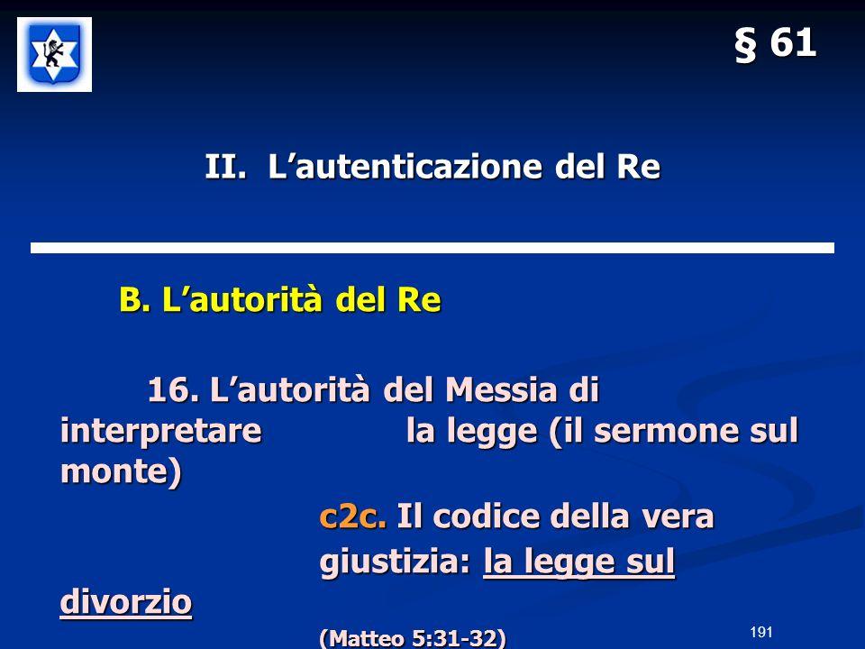 II. Lautenticazione del Re B. Lautorità del Re B. Lautorità del Re 16. Lautorità del Messia di interpretarela legge (il sermone sul monte) c2c. Il cod