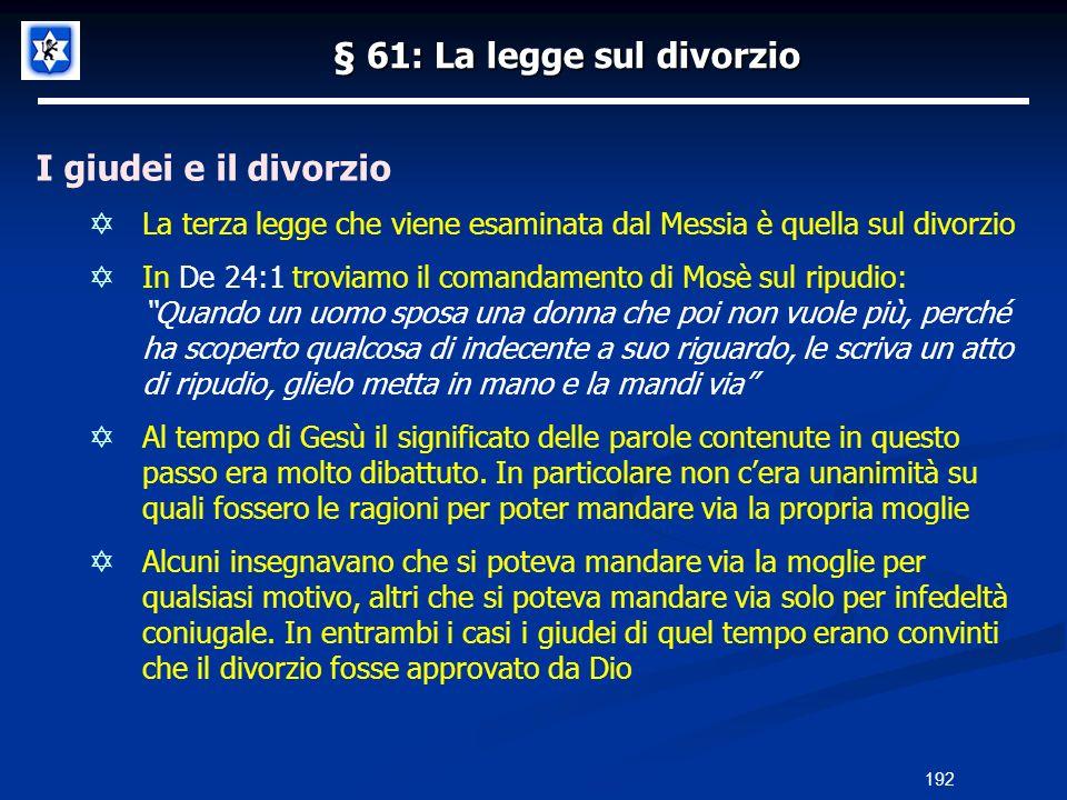 § 61: La legge sul divorzio I giudei e il divorzio La terza legge che viene esaminata dal Messia è quella sul divorzio In De 24:1 troviamo il comandam