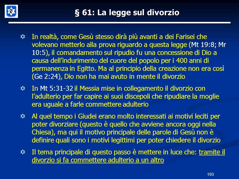 § 61: La legge sul divorzio In realtà, come Gesù stesso dirà più avanti a dei Farisei che volevano metterlo alla prova riguardo a questa legge (Mt 19: