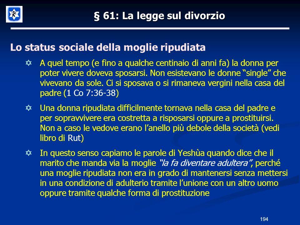§ 61: La legge sul divorzio Lo status sociale della moglie ripudiata A quel tempo (e fino a qualche centinaio di anni fa) la donna per poter vivere do