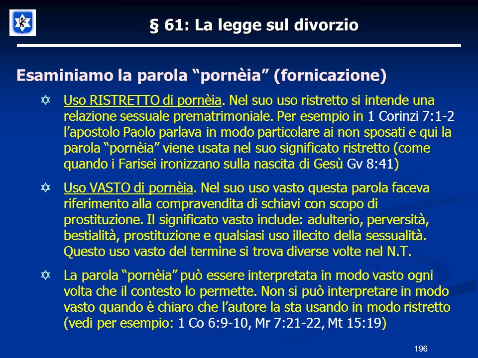 § 61: La legge sul divorzio Esaminiamo la parola pornèia (fornicazione) Uso RISTRETTO di pornèia. Nel suo uso ristretto si intende una relazione sessu