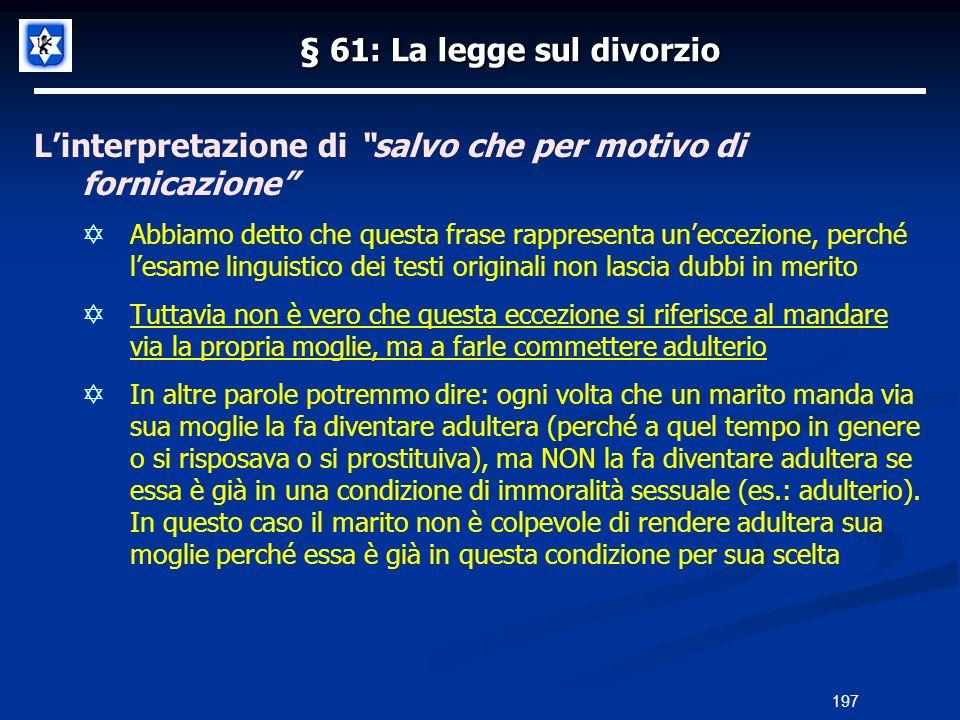 § 61: La legge sul divorzio Linterpretazione di salvo che per motivo di fornicazione Abbiamo detto che questa frase rappresenta uneccezione, perché le
