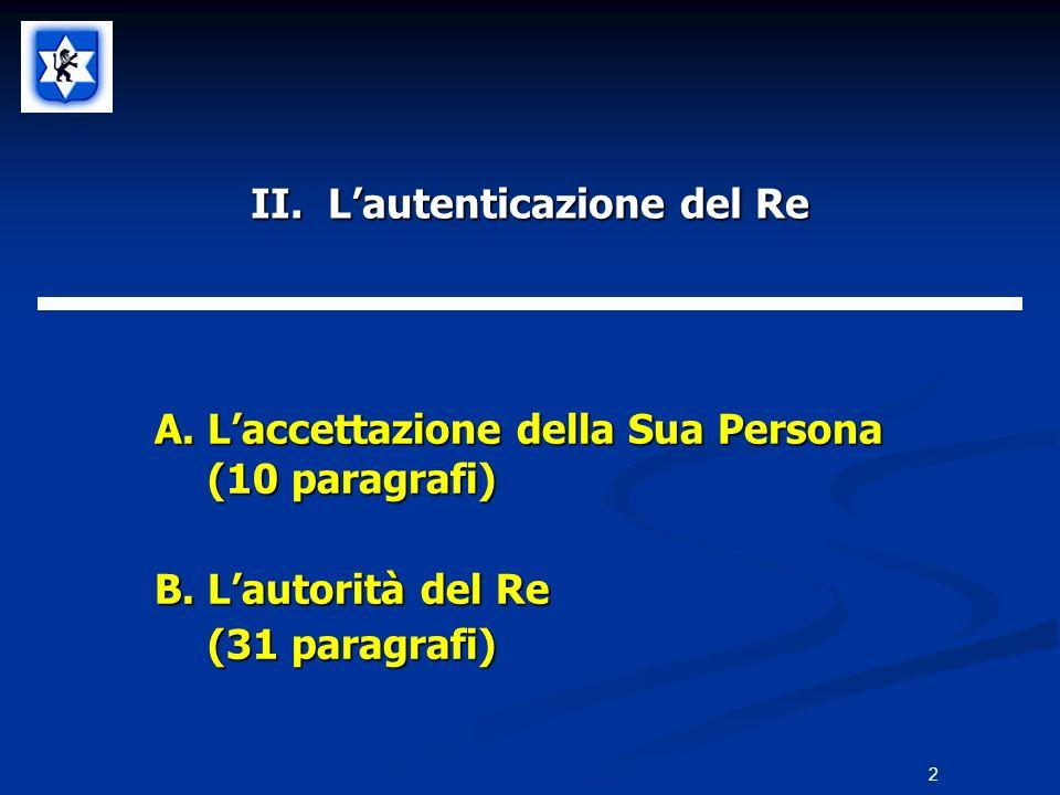 II. Lautenticazione del Re A.Laccettazione della Sua Persona (10 paragrafi) B.Lautorità del Re (31 paragrafi) 2