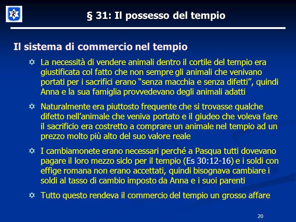 § 31: Il possesso del tempio Il sistema di commercio nel tempio La necessità di vendere animali dentro il cortile del tempio era giustificata col fatt