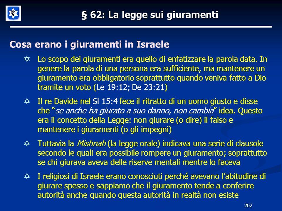 § 62: La legge sui giuramenti Cosa erano i giuramenti in Israele Lo scopo dei giuramenti era quello di enfatizzare la parola data. In genere la parola