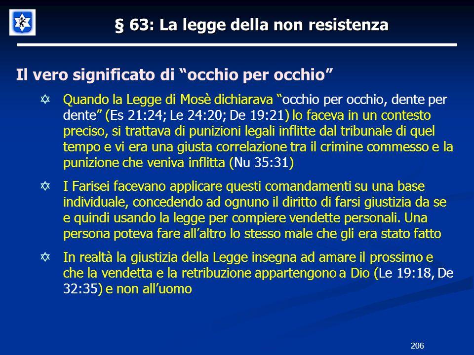 § 63: La legge della non resistenza Il vero significato di occhio per occhio Quando la Legge di Mosè dichiarava occhio per occhio, dente per dente (Es