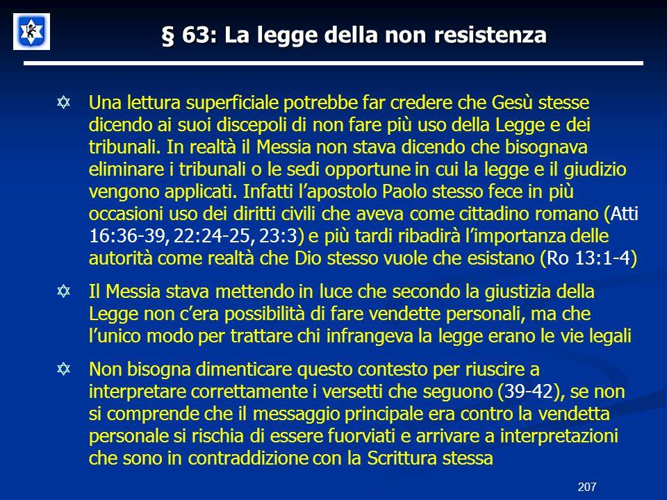 § 63: La legge della non resistenza Una lettura superficiale potrebbe far credere che Gesù stesse dicendo ai suoi discepoli di non fare più uso della