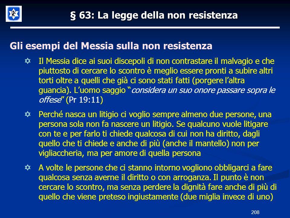 § 63: La legge della non resistenza Gli esempi del Messia sulla non resistenza Il Messia dice ai suoi discepoli di non contrastare il malvagio e che p
