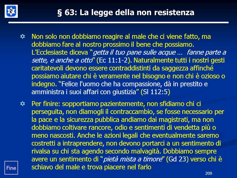 § 63: La legge della non resistenza Non solo non dobbiamo reagire al male che ci viene fatto, ma dobbiamo fare al nostro prossimo il bene che possiamo