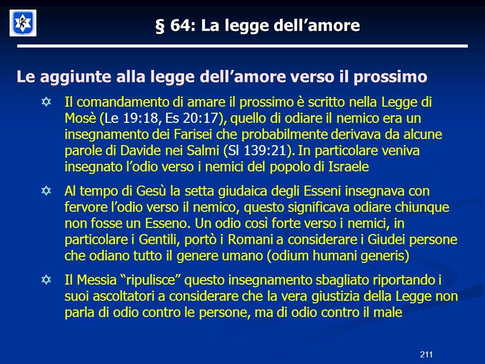 § 64: La legge dellamore Le aggiunte alla legge dellamore verso il prossimo Il comandamento di amare il prossimo è scritto nella Legge di Mosè (Le 19: