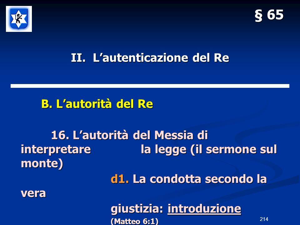 II. Lautenticazione del Re B. Lautorità del Re B. Lautorità del Re 16. Lautorità del Messia di interpretarela legge (il sermone sul monte) d1. La cond