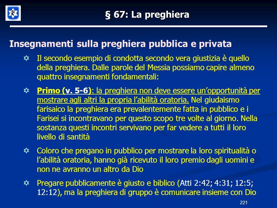 § 67: La preghiera Insegnamenti sulla preghiera pubblica e privata Il secondo esempio di condotta secondo vera giustizia è quello della preghiera. Dal