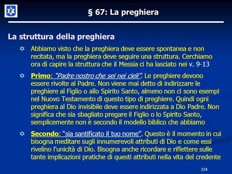 § 67: La preghiera La struttura della preghiera Abbiamo visto che la preghiera deve essere spontanea e non recitata, ma la preghiera deve seguire una