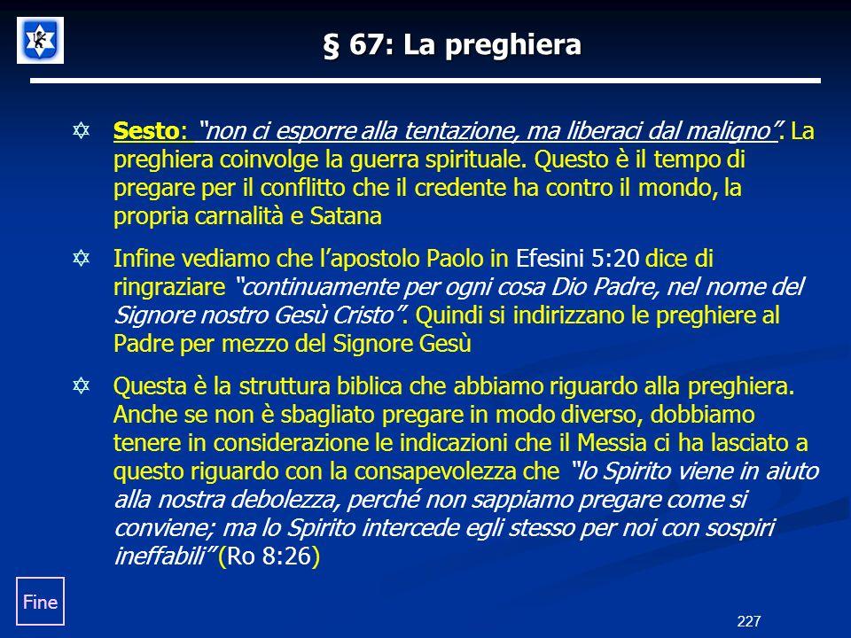 § 67: La preghiera Sesto: non ci esporre alla tentazione, ma liberaci dal maligno. La preghiera coinvolge la guerra spirituale. Questo è il tempo di p