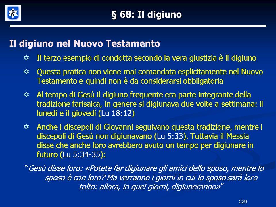 § 68: Il digiuno Il digiuno nel Nuovo Testamento Il terzo esempio di condotta secondo la vera giustizia è il digiuno Questa pratica non viene mai coma