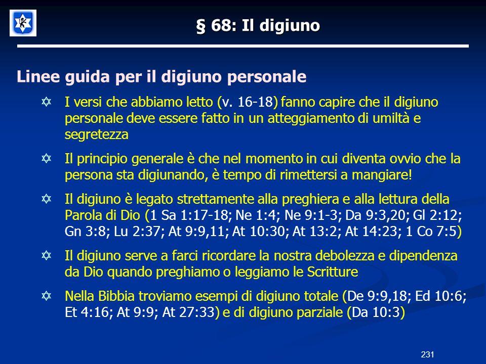 § 68: Il digiuno Linee guida per il digiuno personale I versi che abbiamo letto (v. 16-18) fanno capire che il digiuno personale deve essere fatto in