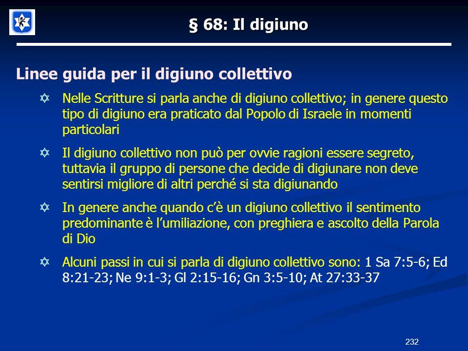 § 68: Il digiuno Linee guida per il digiuno collettivo Nelle Scritture si parla anche di digiuno collettivo; in genere questo tipo di digiuno era prat