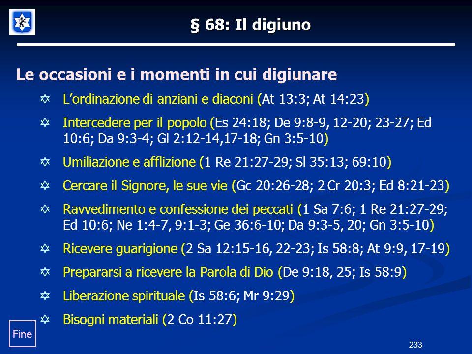 § 68: Il digiuno Le occasioni e i momenti in cui digiunare Lordinazione di anziani e diaconi (At 13:3; At 14:23) Intercedere per il popolo (Es 24:18;
