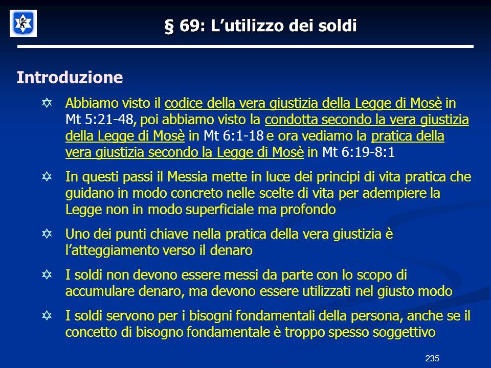 § 69: Lutilizzo dei soldi Introduzione Abbiamo visto il codice della vera giustizia della Legge di Mosè in Mt 5:21-48, poi abbiamo visto la condotta s