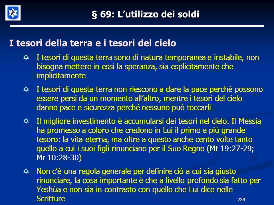 § 69: Lutilizzo dei soldi I tesori della terra e i tesori del cielo I tesori di questa terra sono di natura temporanea e instabile, non bisogna metter