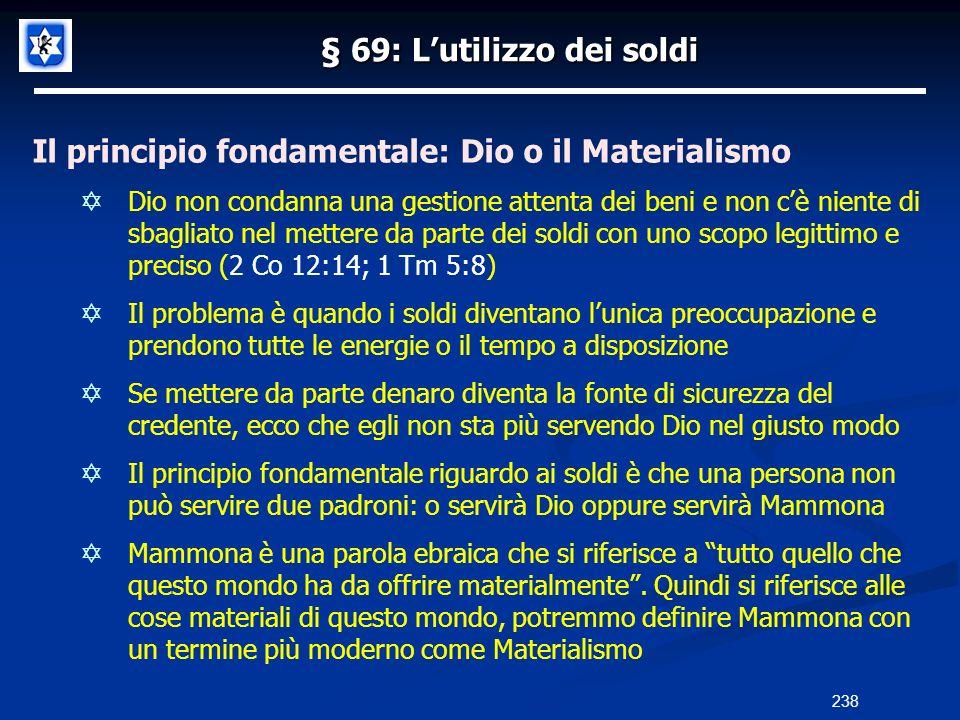 § 69: Lutilizzo dei soldi Il principio fondamentale: Dio o il Materialismo Dio non condanna una gestione attenta dei beni e non cè niente di sbagliato