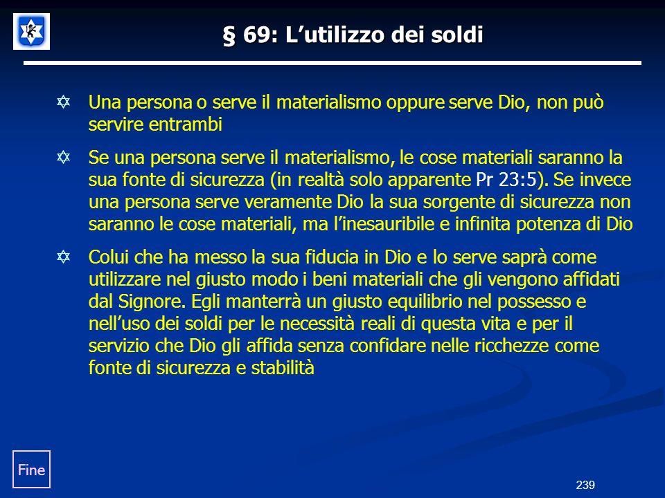 § 69: Lutilizzo dei soldi Una persona o serve il materialismo oppure serve Dio, non può servire entrambi Se una persona serve il materialismo, le cose