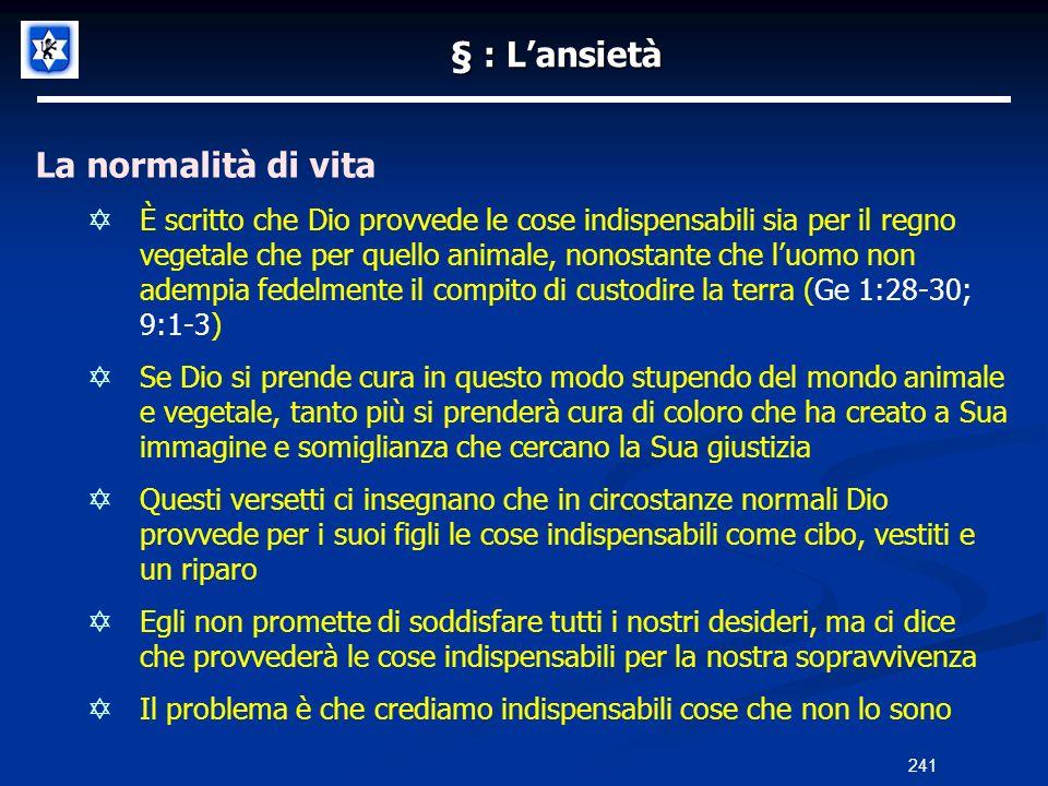 § : Lansietà La normalità di vita È scritto che Dio provvede le cose indispensabili sia per il regno vegetale che per quello animale, nonostante che l