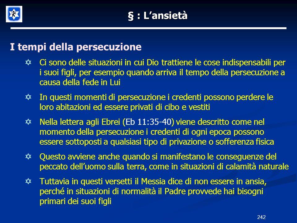 § : Lansietà I tempi della persecuzione Ci sono delle situazioni in cui Dio trattiene le cose indispensabili per i suoi figli, per esempio quando arri