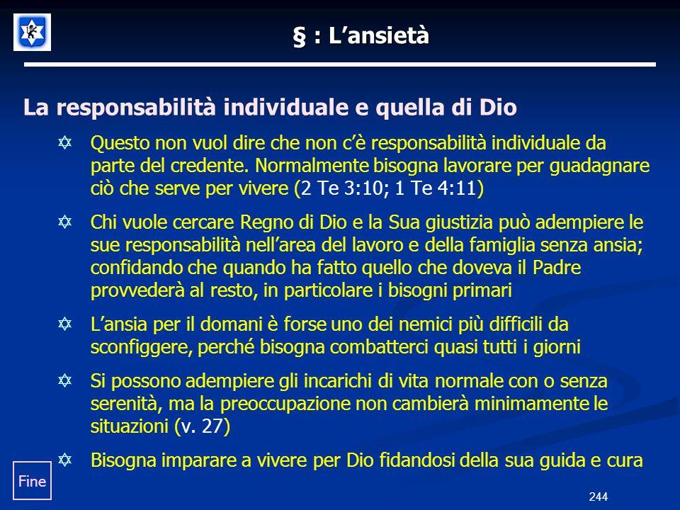 § : Lansietà La responsabilità individuale e quella di Dio Questo non vuol dire che non cè responsabilità individuale da parte del credente. Normalmen