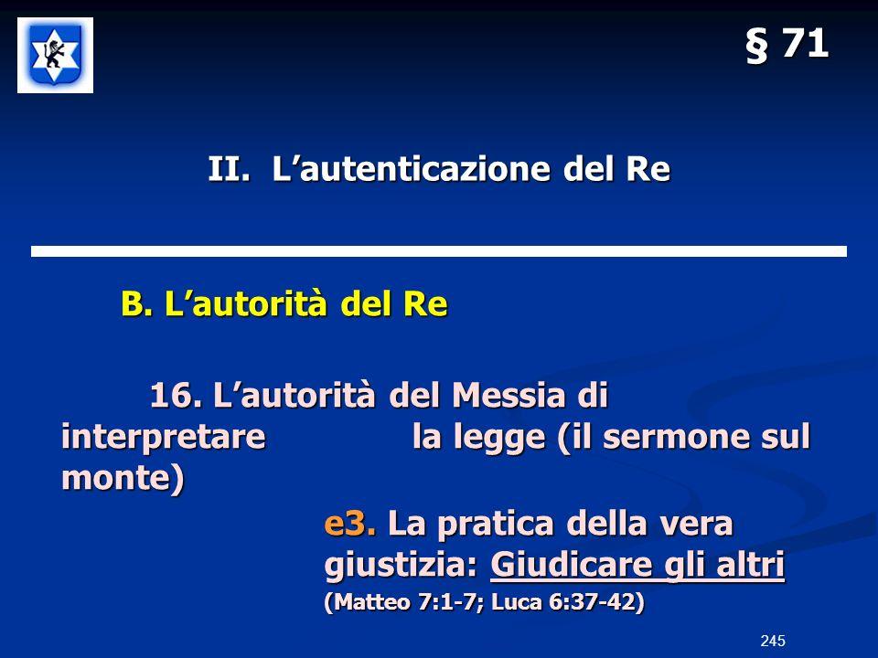 II. Lautenticazione del Re B. Lautorità del Re B. Lautorità del Re 16. Lautorità del Messia di interpretarela legge (il sermone sul monte) e3. La prat