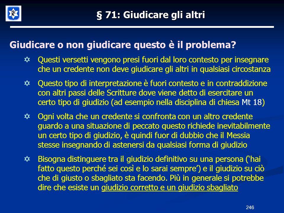 § 71: Giudicare gli altri Giudicare o non giudicare questo è il problema? Questi versetti vengono presi fuori dal loro contesto per insegnare che un c
