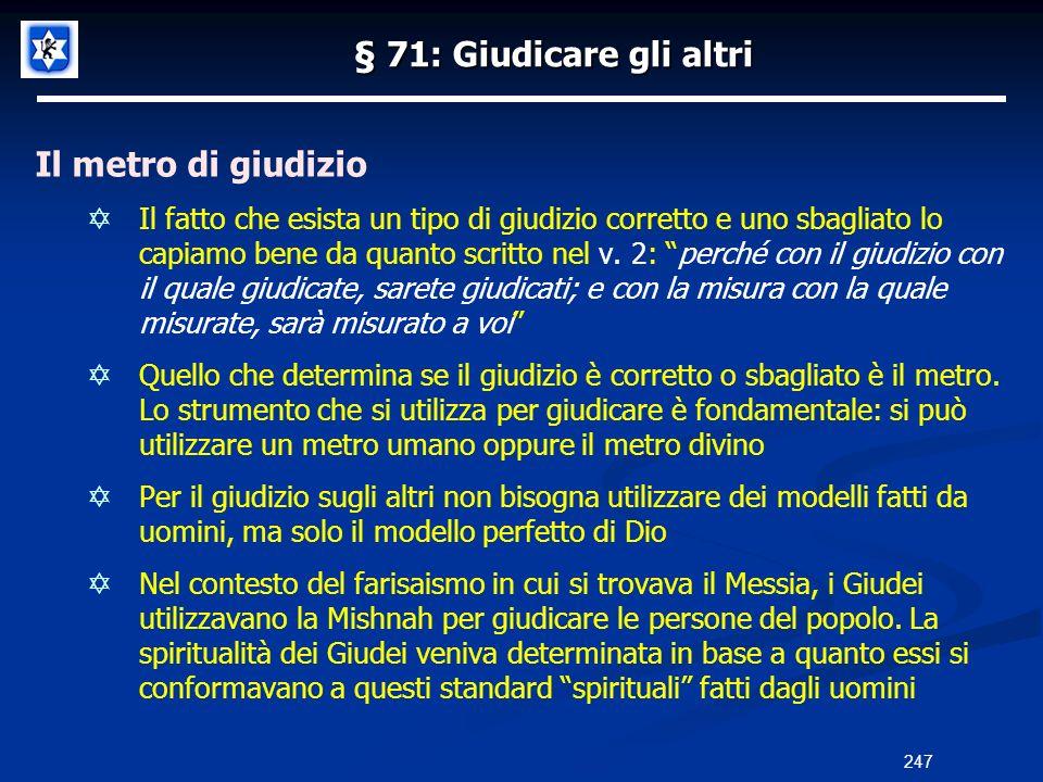 § 71: Giudicare gli altri Il metro di giudizio Il fatto che esista un tipo di giudizio corretto e uno sbagliato lo capiamo bene da quanto scritto nel