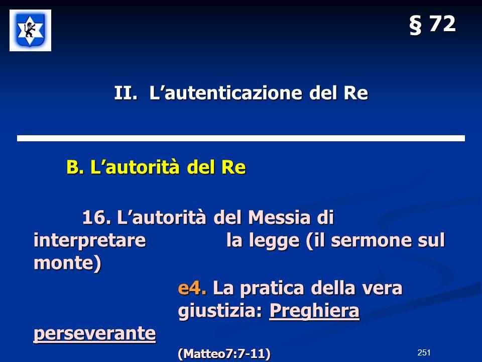 II. Lautenticazione del Re B. Lautorità del Re B. Lautorità del Re 16. Lautorità del Messia di interpretarela legge (il sermone sul monte) e4. La prat