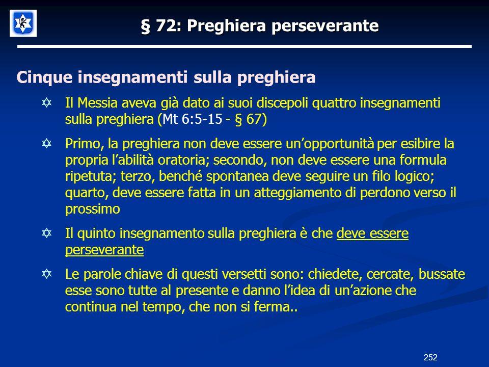 § 72: Preghiera perseverante Cinque insegnamenti sulla preghiera Il Messia aveva già dato ai suoi discepoli quattro insegnamenti sulla preghiera (Mt 6