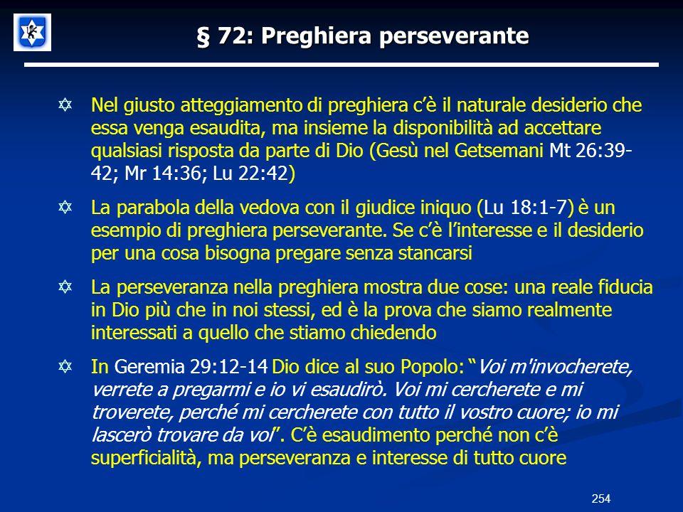 § 72: Preghiera perseverante Nel giusto atteggiamento di preghiera cè il naturale desiderio che essa venga esaudita, ma insieme la disponibilità ad ac